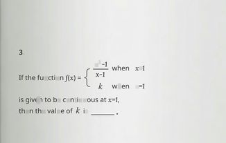 search-thumbnail-$3.$  $nf\left(x\right)= \begin{cases} \dfrac {x^{2-1}} {x-1} \\ k \end{cases} $ when $x≠1$  If the function  when $x=1$  is given to be continuous at $x=1$  then the value of $k$ is