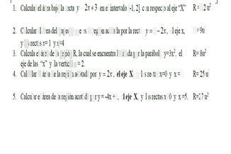 """search-thumbnail- 1. Calcular el área bajo la recta $y=2x+3$ en el intervalo $\left(1,2\right)$ con respecto al eje """"X"""" $R=12u^{2}$  2. Calcular el área del trapecio que es la región acotada por la recta $y=8-2x$ el eje x, $R=91^{2}$  y las rectas $x=1yx=$  3. Calcula el área de la región R, la cual se encuentra limitada por la parábola $y=3x^{2}$ el $R=8^{2}$  eje de las $x^{7}y$ la vertical x = 2.  4. Calcular el área de la región $3c0t30x$ por $y=2x$ el eje $X,y$ las rectas x=0 $yx=5$ $R=251^{2}$  5. Calcular el área de la región acotada por $y=-4x+3$ el eje $Xy$ las rectas x=0 $yx=\right)$ $R=27u^{2}$"""